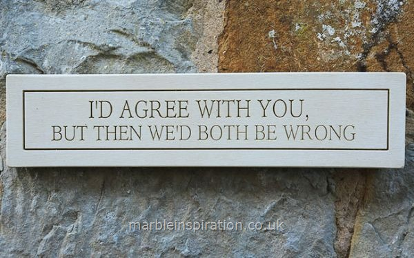 Garden Wall Plaques : Written Word Marble Plaques : Wall Plaque 'I'd Agree With You...'