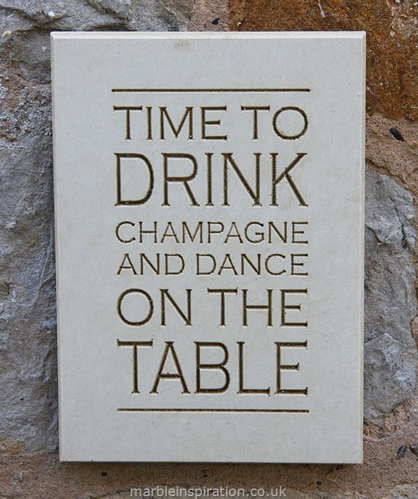 Garden Wall Plaques : Written Word Marble Plaques : Wall Sign 'Time To Drink Champagne and Dance On The Table'