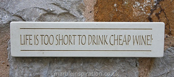 Garden Wall Plaques : Written Word Marble Plaques : Wall Sign 'Life is Too Short to Drink Cheap Wine'