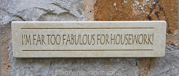 Garden Wall Plaques : Written Word Marble Plaques : Wall Sign 'I'm Far Too Fabulous For Housework'