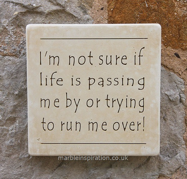 Garden Wall Plaques : Written Word Marble Plaques : Message Wall Plaque 'I'm Not sure If Life Is Passing...'