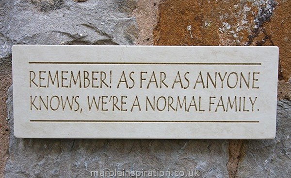 Garden Wall Plaques : Written Word Marble Plaques : Wall Sign 'Remember! As Far As Anyone Knows We're A Normal Family'