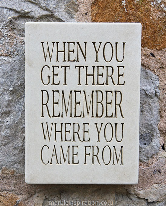 Garden Wall Plaques : Written Word Marble Plaques : Message Wall Plaque 'When You Get There Remember Where You Came From'