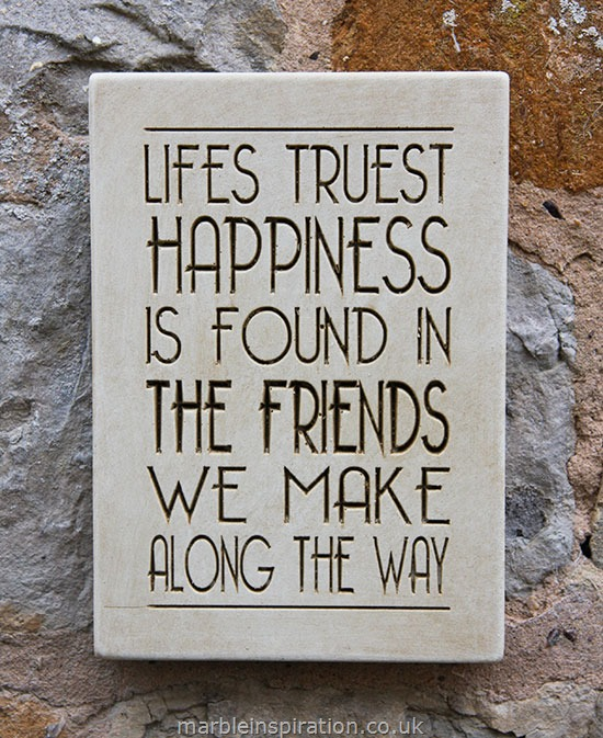 Garden Wall Plaques : Written Word Marble Plaques : Message Wall Plaque 'Lifes Truest Happiness Is Found In the Friends We Make Along the Way'