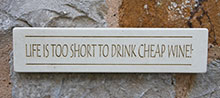 Wall Sign Life is Too Short to Drink Cheap Wine