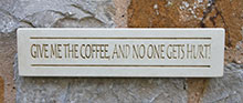 Wall Sign Give Me the Coffee and No One Gets Hurt