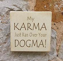 Wall Sign My Karma Just Ran Over Your Dogma