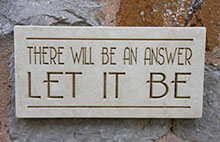 Wall Plaque There Will Be An Answer Let It Be