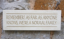 Wall Sign Remember! As Far As Anyone Knows Were A Normal Family